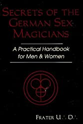 Secrets of the German Sex Magicians: A Practical Handbook for Men and Women