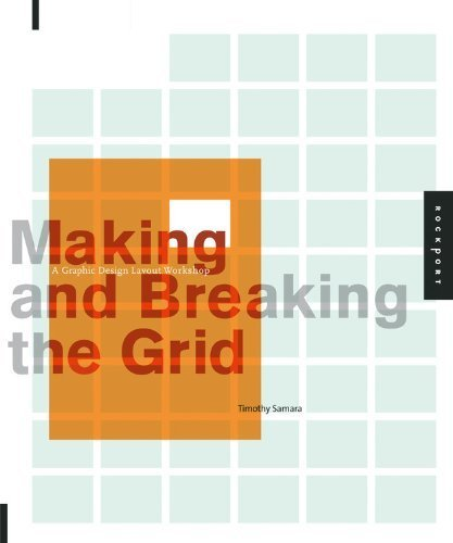 Making and Breaking the Grid: A Graphic Design Layout Workshop by Samara, Timothy (2005) Paperback