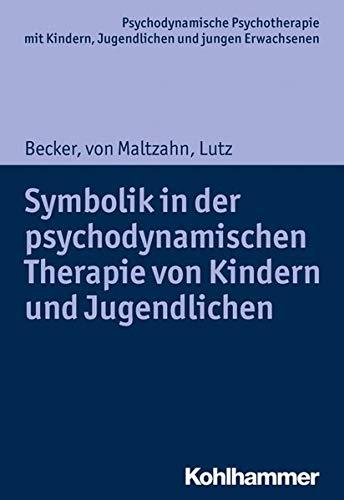 Symbolik in der psychodynamischen Therapie von Kindern und Jugendlichen (Psychodynamische Psychotherapie mit Kindern, Jugendlichen und jungen ... Praxis und Anwendungen im 21. Jahrhundert)