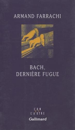 Bach, dernière fugue par Armand Farrachi