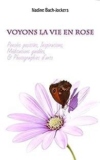 Voyons la vie en Rose par Nadine Bach-Jockers