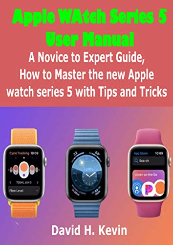 Apple Watch Series 5 User Manual: A novice to expert Guide, how to ...