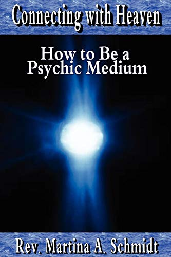 Connecting with Heaven: How to Be a Psychic Medium por Martina Schmidt