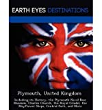 Plymouth, United Kingdom: Including Its History, the Plymouth Naval Base Museum, Charles Church, the Royal Citadel, the Mayflower Steps, Central Park, and More (Paperback) - Common