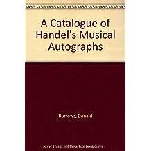 A Catalogue of Handel's Musical Autographs