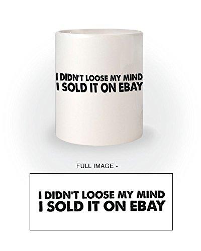 i-didnt-lose-my-mind-i-sold-it-on-ebay-joke-mug