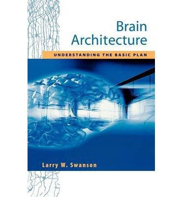 [(Brain Architecture: Understanding the Basic Plan)] [Author: Larry W. Swanson] published on (January, 2003)