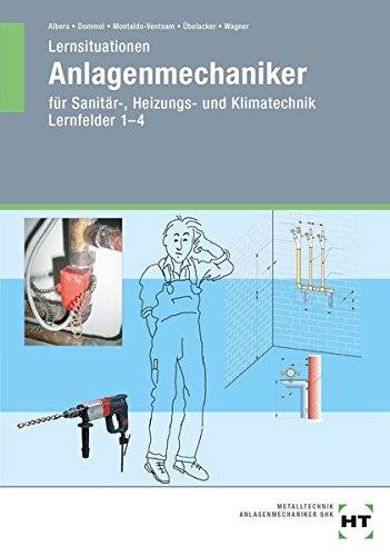 Lernsituationen für Anlagenmechaniker für Sanitär-, Heizungs- und Klimatechnik: Lernfelder 1 - 4