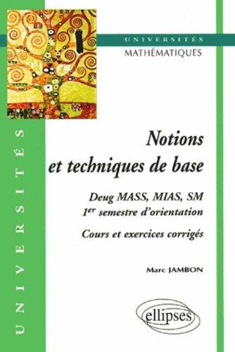 Notions et techniques de base : Cours et exos corrigés (1er semestre d'orientation, mathématiques, DEUG MASS, MIAS, SM)