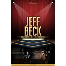 Jeff Beck Unauthorized & Uncensored (All Ages Deluxe Edition with Videos) (English Edition)