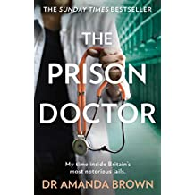 The Prison Doctor: My time inside Britain's most notorious jails. THE SUNDAY TIMES BESTSELLER