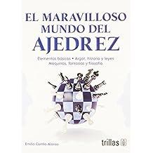 El maravilloso mundo del ajedrez / The Wonderful World of Chess: Elementos Basicos-- Argot, Historia Y Leyes-- Maquinas, Fantasias Y Filosofia / Basic ... and Law-- Machines, Fantasy and Philos