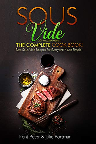Sous Vide: The Complete Cookbook! Best Sous Vide Recipes for Everyone Made Simple  (2019 updated edition) (English Edition)