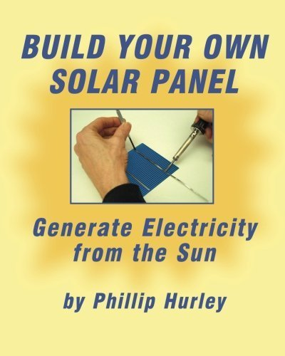Build Your Own Solar Panel: Generate Electricity from the Sun. by Hurley, Phillip (2012) Paperback