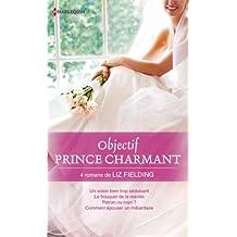 Objectif Prince Charmant : 4 romans de Liz Fielding (Volume multi thématique)