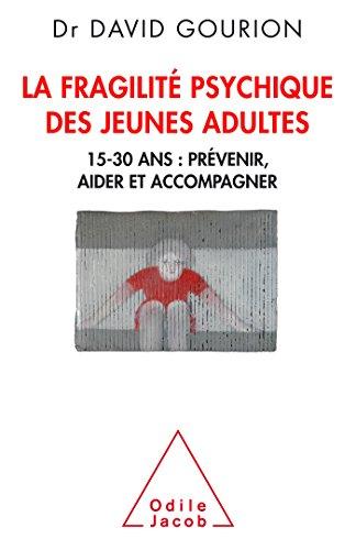 La Fragilit des jeunes adultes: 15-30 ans: prvenir, aider,accompagner