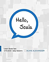 Hello, Scala: Learn Scala fast with small, easy lessons (English Edition)