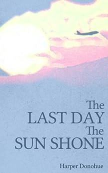 The Last Day the Sun Shone by [Donohue, Harper]
