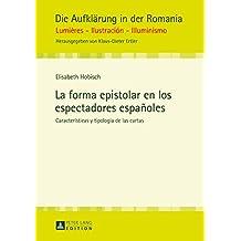 La forma epistolar en los espectadores españoles: Características y tipología de las cartas (Die Aufklaerung in der Romania nº 10)