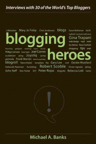 Blogging Heroes: Interviews with 30 of the World′s Top Bloggers