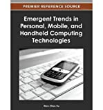 [(Emergent Trends in Personal, Mobile, and Handheld Computing Technologies )] [Author: Wen-Chen Hu] [Nov-2012]
