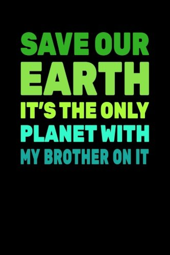 Save Our Earth It's The Only Planet With My Brother On It: Earth Day Notebook Journal por Dartan Creations