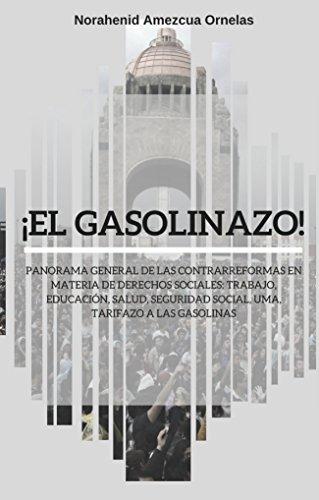 ¡EL GASOLINAZO!: Panorama general de las contrarreformas en materia de derechos sociales: trabajo, educación, salud, seguridad social, UMA, tarifazo a las gasolinas
