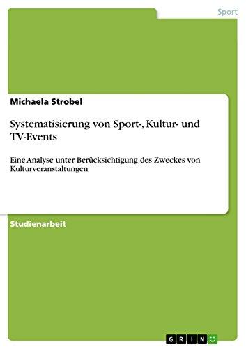 Systematisierung von Sport-, Kultur- und TV-Events: Eine Analyse unter Berücksichtigung des Zweckes von Kulturveranstaltungen