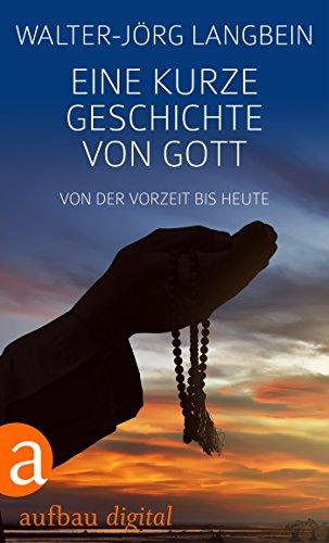 Eine kurze Geschichte von Gott: Von der Vorzeit bis heute (German Edition) por Annett Gröschner