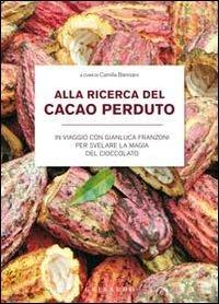 Alla ricerca del cacao perduto. In viaggio con Gianluca Franzoni per svelare la magia del cioccolato