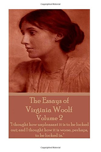 The Essays of Virginia Woolf - Volume II:I thought how unpleasant it is to be locked out; and I thought how it is worse, perhaps, to be locked in. por Virginia Woolf
