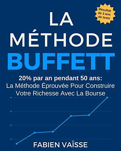 La méthode Buffett: 20% par an pendant 50 ans : La méthode éprouvée pour construire votre richesse avec la bourse