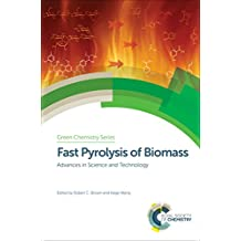 Fast Pyrolysis of Biomass: Advances in Science and Technology (Green Chemistry Series)