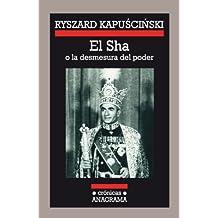 El Sha o la desmesura del poder (Crónicas Anagrama)