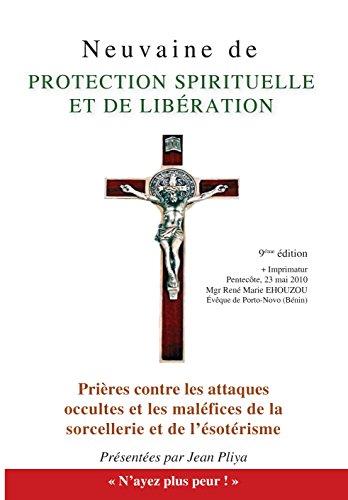 Neuvaine de protection spirituelle : Et Prières contre les attaques occultes et les maléfices de la sorcellerie et de l'ésotérisme par Jean Pliya
