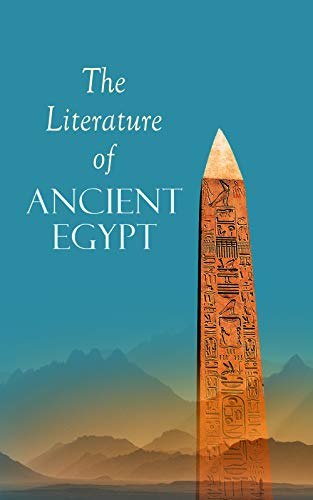 The Literature of Ancient Egypt: Including Original Sources: The ...