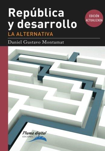 Republica y desarrollo: la alternativa . - por Daniel Gustavo Montamat