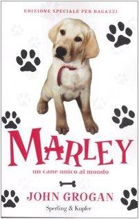 Marley. Un cane unico al mondo. Ediz. illustrata