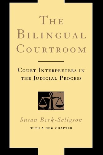 The Bilingual Courtroom: Court Interpreters in the Judicial Process (With a New Chapter) by Susan Berk-Seligson (2002-09-01)