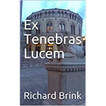Ex Tenebras Lucem: (Nordic Shorts - Oslo) (English Edition)
