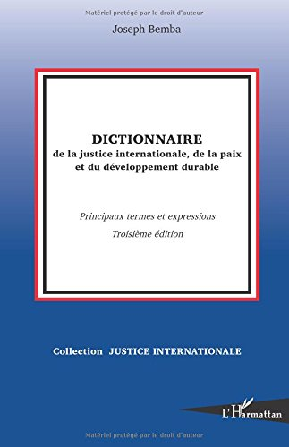 Dictionnaire de la justice internationale, de la paix et du développement durable: Principaux termes et expressions