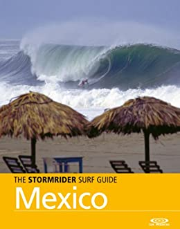 The Stormrider Surf Guide - Mexico (Stormrider Surf Guides) (English Edition) von [Colas, Antony, Bruce Sutherland]