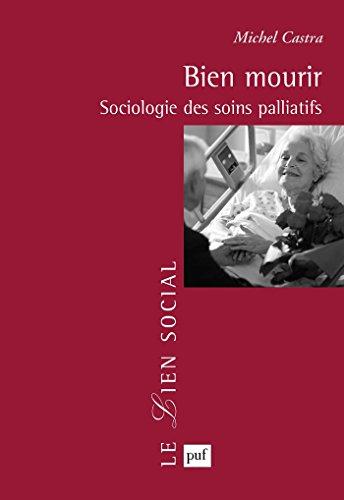 Bien mourir: Sociologie des soins palliatifs
