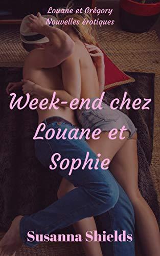 Week end chez Louane et Sophie: MILF, relation interdite, sexe à plusieurs, FFM (Louane et Grégory t. 1) par Susanna Shields