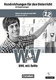 Wirtschaft für Fachoberschulen und Höhere Berufsfachschulen - W plus V - Höhere Berufsfachschule Nordrhein-Westfalen: Band 2: 12. Jahrgangsstufe - BWL ... für den Unterricht, Kopiervorlagen und CD-ROM