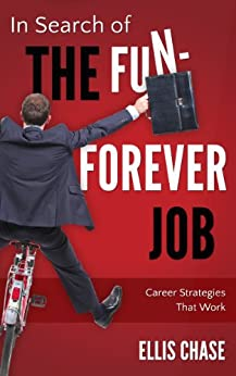 In Search of the Fun-Forever Job: Career Strategies that Work (English Edition) par [Chase, Ellis]