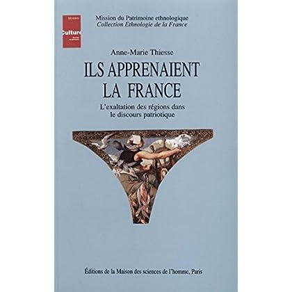 Ils apprenaient la France: L'exaltation des régions dans le discours patriotique (Ethnologie de la France)