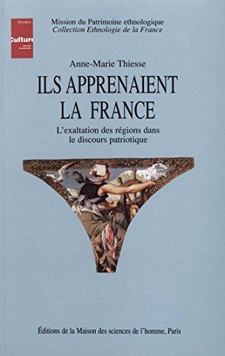 Ils apprenaient la France: L'exaltation des rgions dans le discours patriotique