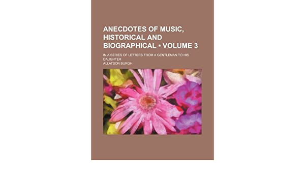 Anecdotes Of Music Historical And Biographical Volume 3 In A