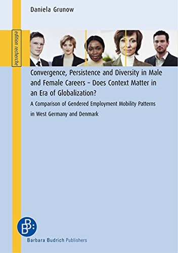 Convergence, Persistence and Diversity in Male and Female Careers - Does Context Matter in an Era of Globalization?: A Comparison of Gendered ... West Germany and Denmark (edition recherche)